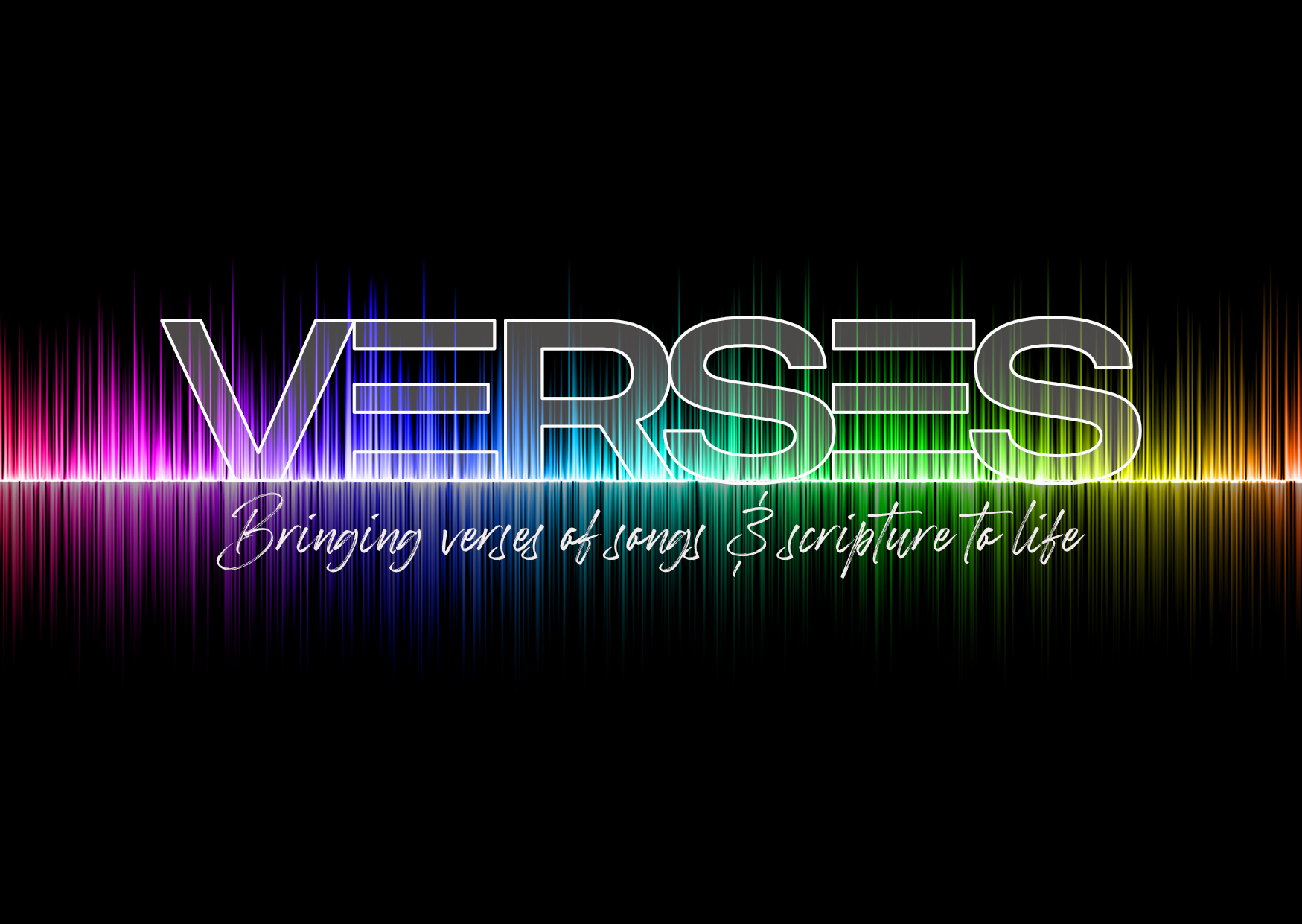 Verses. Bringing verses of songs and scripture to life!